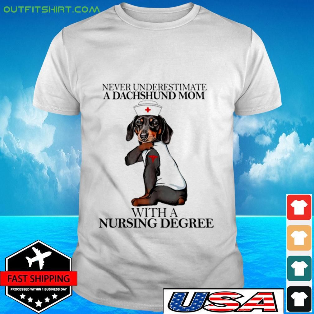 Never Underestimate A Dachshund Mom With A Nursing Degree t-shirt