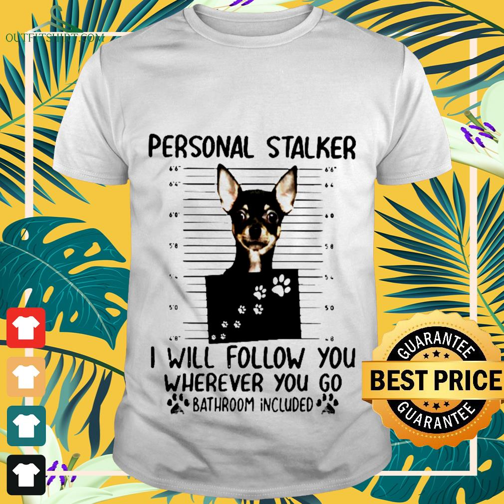 Personal staker I will follow you wherever you go bathroom included shirt
