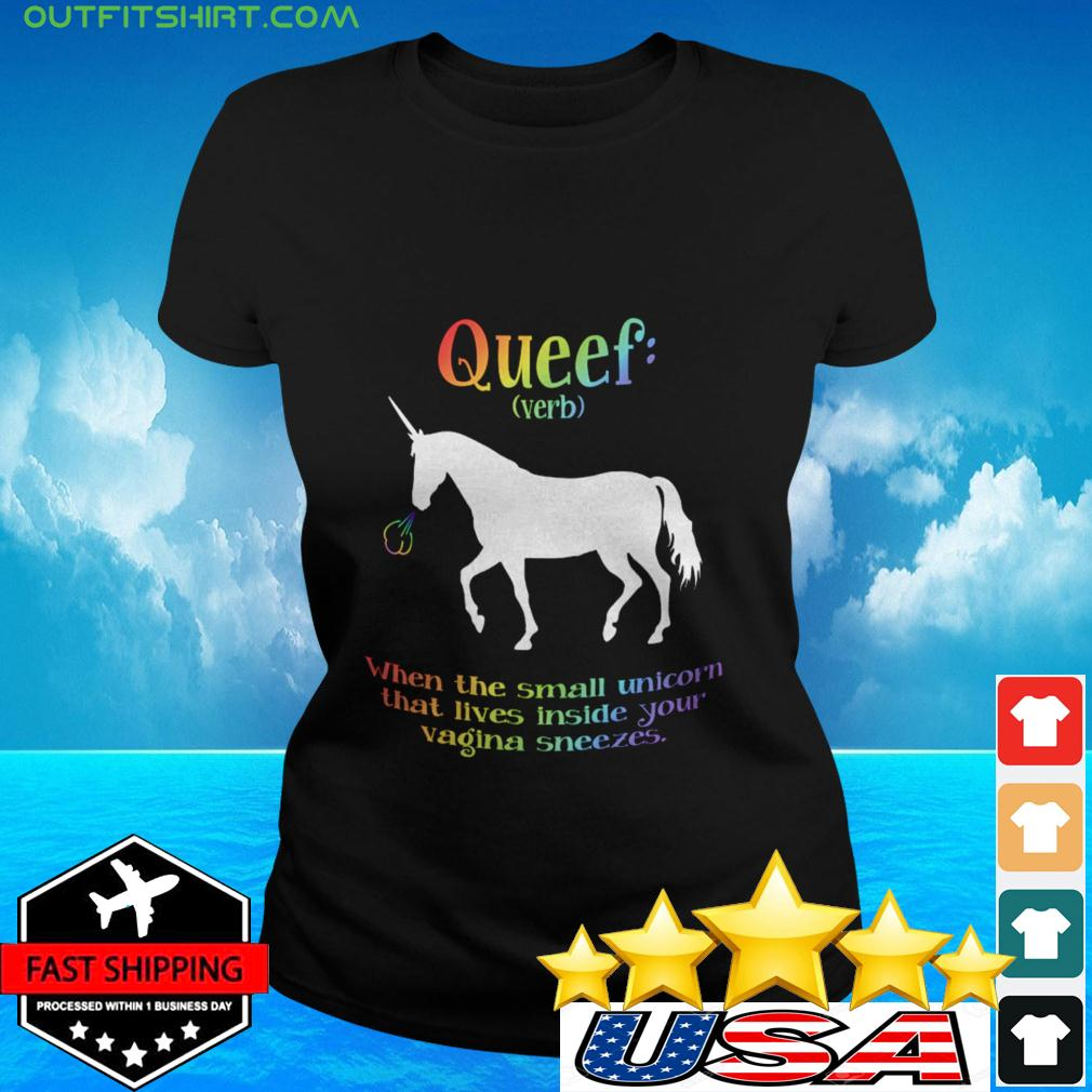 Queef verb when the small unicorn that lives inside your vagina sneezes ladies-tee