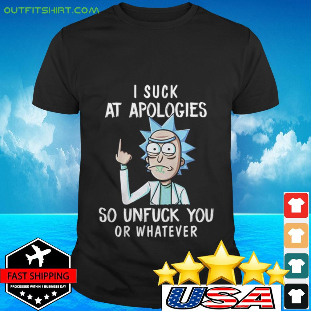 Rick I suck at apologies so unfuck you or whatever t-shirt