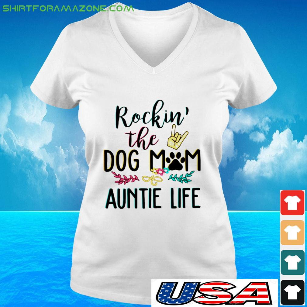 Rockin the dog mom and auntie life v-neck t-shirt