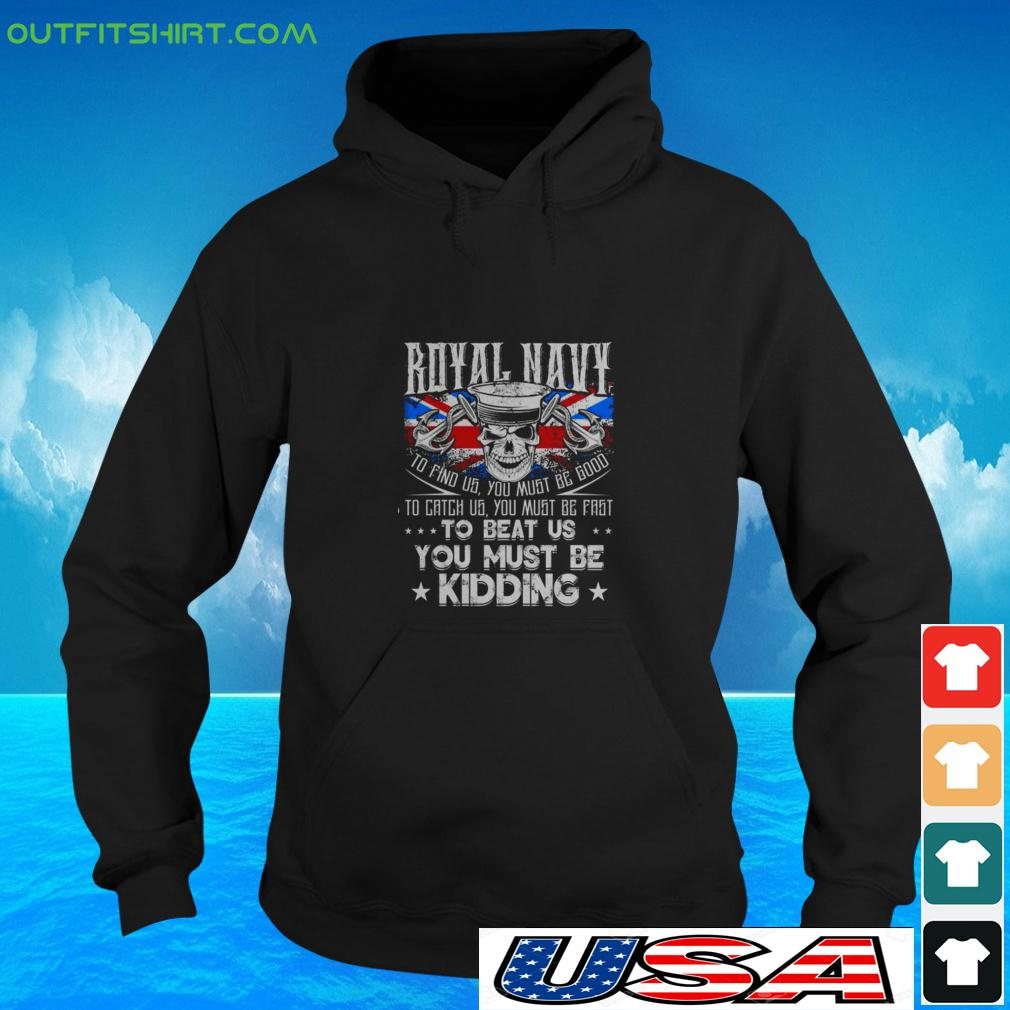 Royal Navy to find us you must be good to catch us you must be fast to beat us hoodie