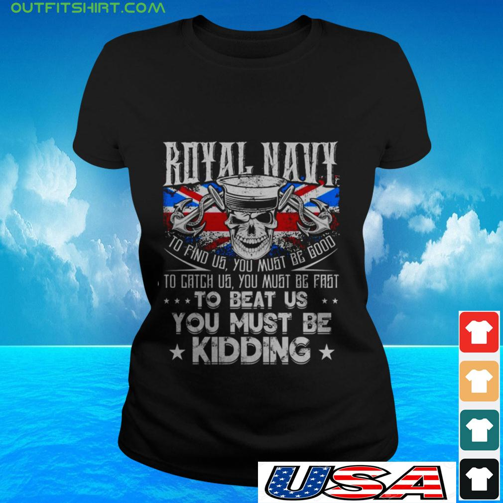 Royal Navy to find us you must be good to catch us you must be fast to beat us ladies-tee