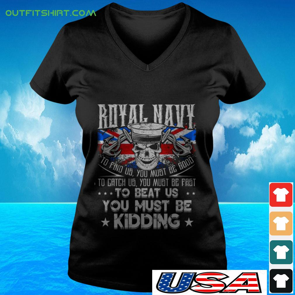 Royal Navy to find us you must be good to catch us you must be fast to beat us v-neck t-shirt