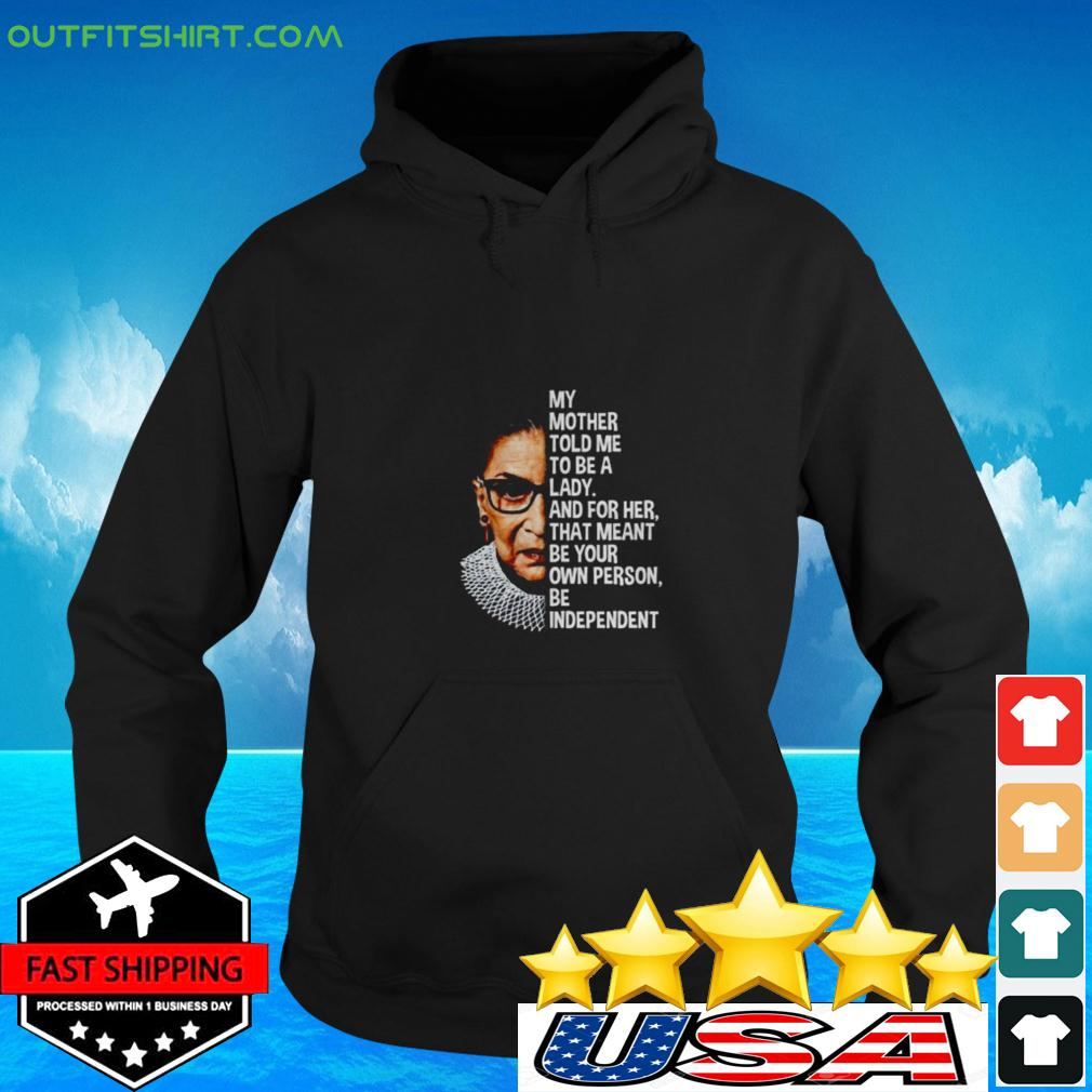Ruth Bader Ginsburg my mother told me to be a lady and for her that meant be your own hoodie