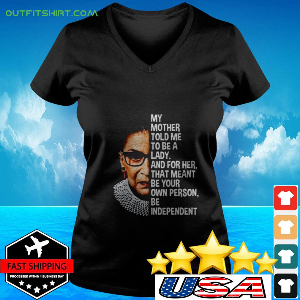 Ruth Bader Ginsburg my mother told me to be a lady and for her that meant be your own v-neck t-shirt