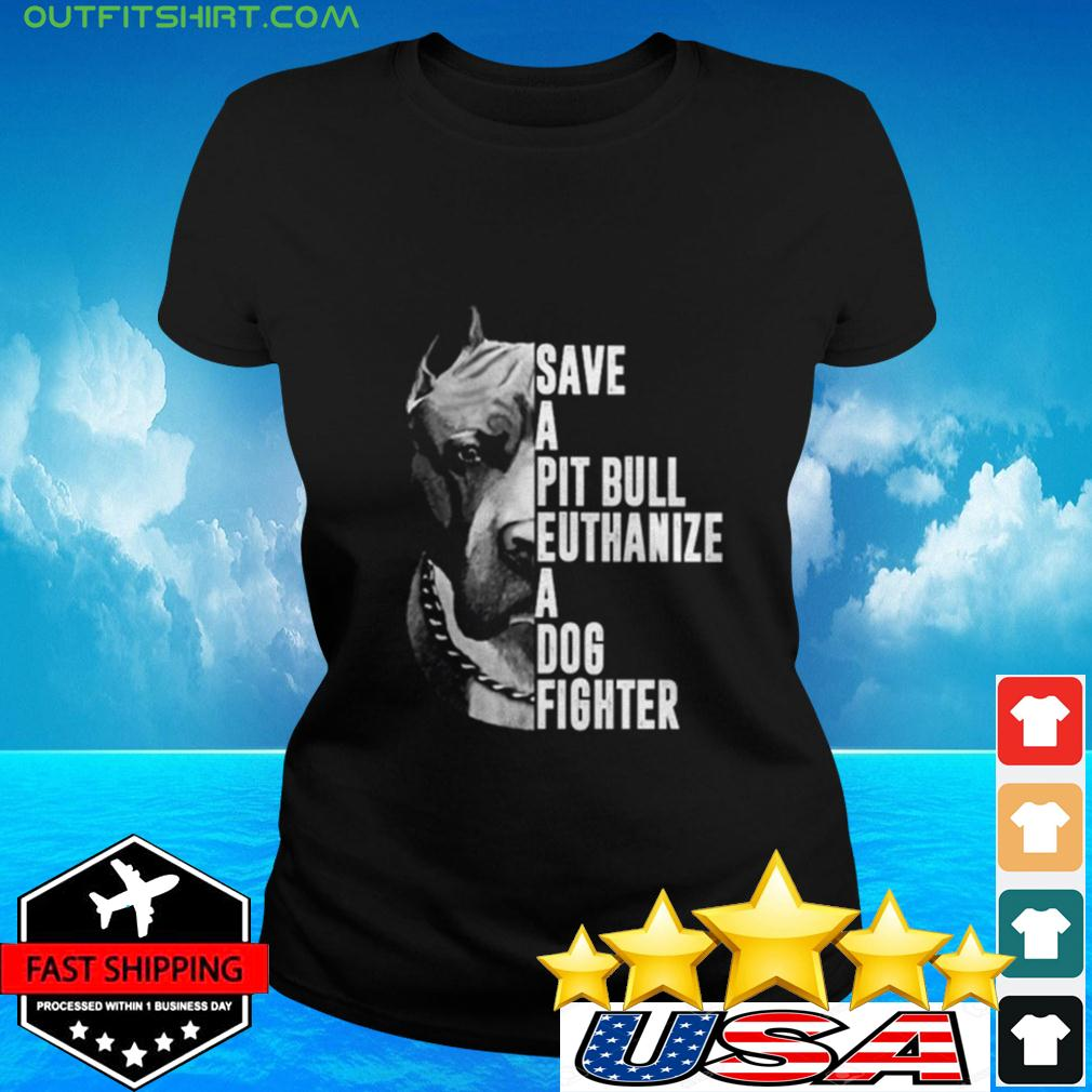 Save a Pit Bull euthanize a dog fighter ladies-tee