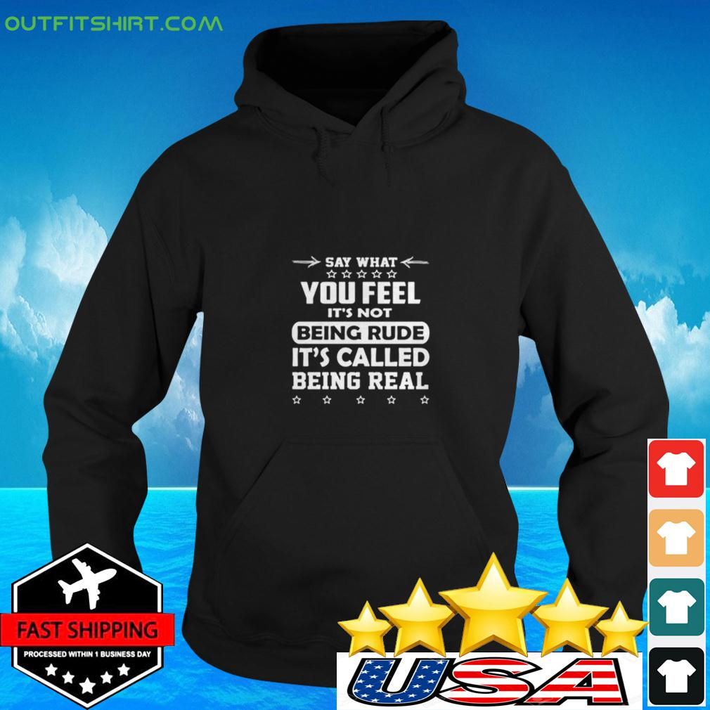 Say what you feel it's not being rude it's called being real hoodie