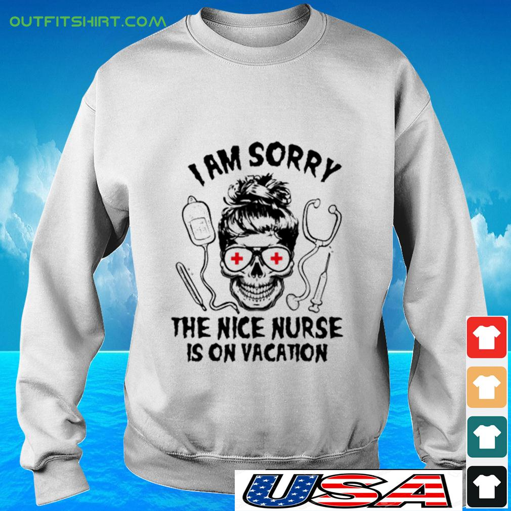 Skull I am sorry the nice nurse is on vacation sweater