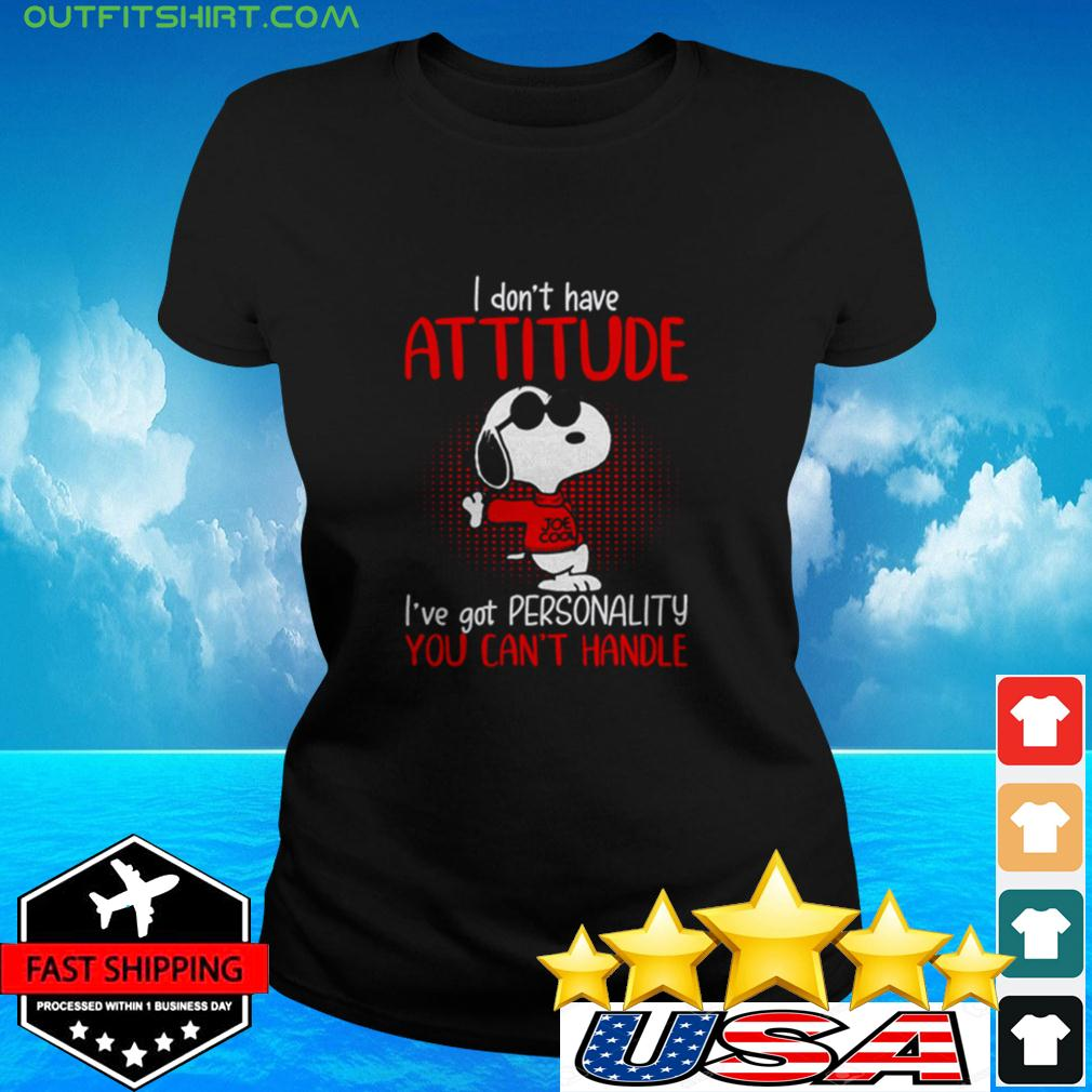 Snoopy I don't have attitude You've got personality you can't handle ladies-tee