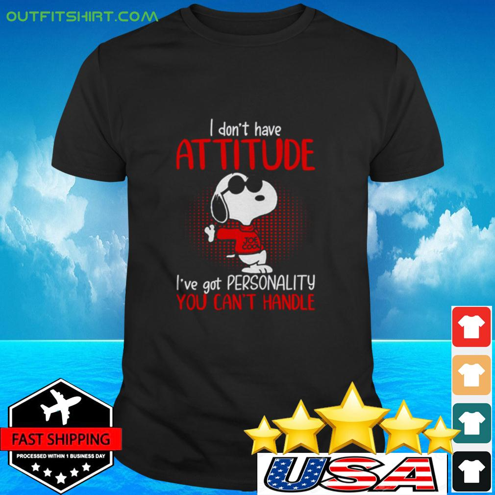 Snoopy I don't have attitude You've got personality you can't handle t-shirt