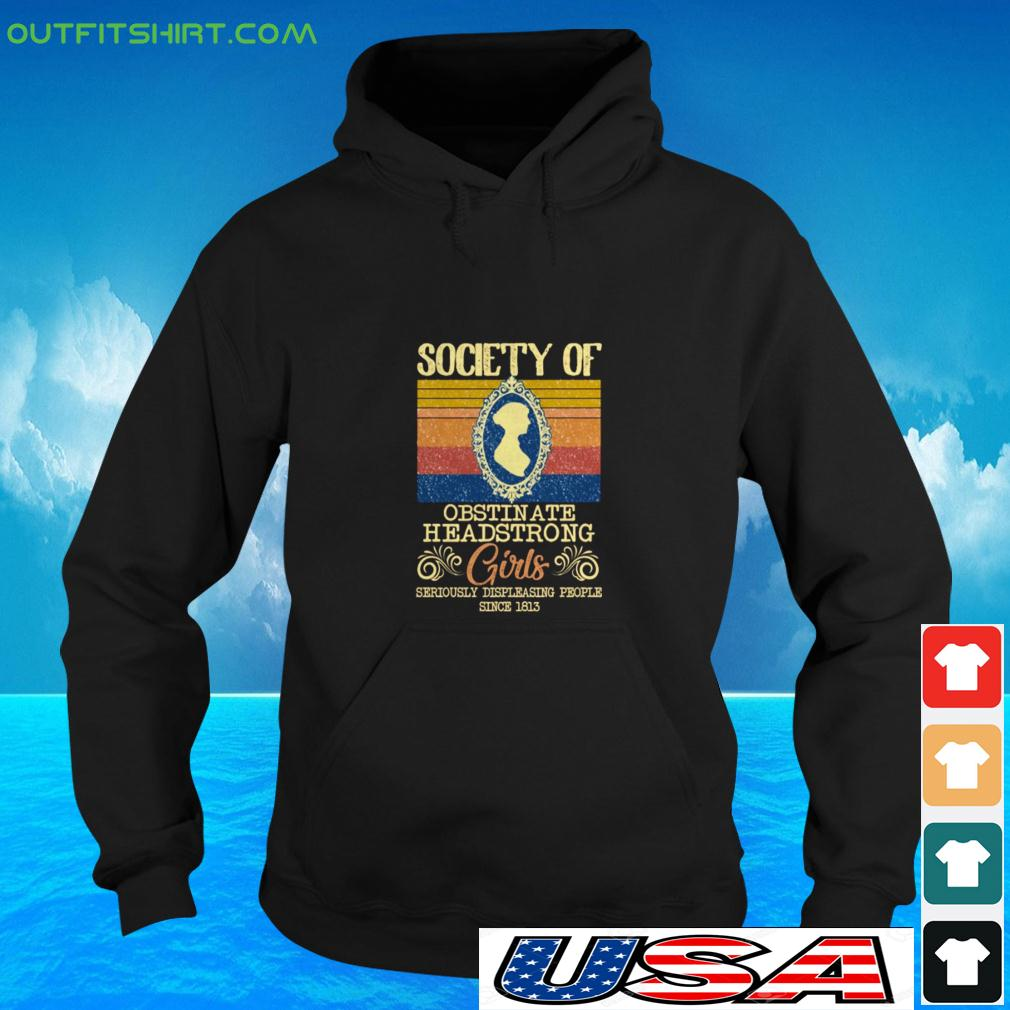 Society of obstin ate headstrong girls seriously displeasing people since 1813 vintage hoodie