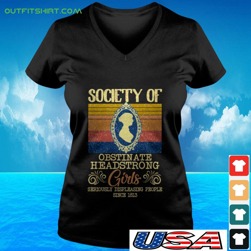 Society of obstin ate headstrong girls seriously displeasing people since 1813 vintage v-neck t-shirt