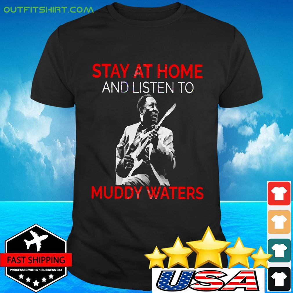 Stay At Home Muddy Waters t-shirt