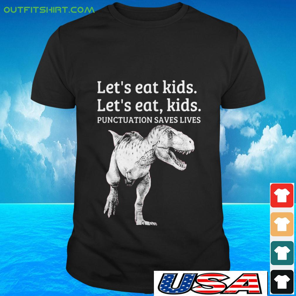 T-rex let's eat kids punctuation saves lives t-shirt