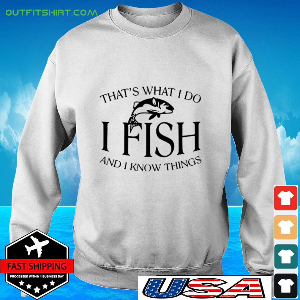 That's What I Do I fish and I know things sweater