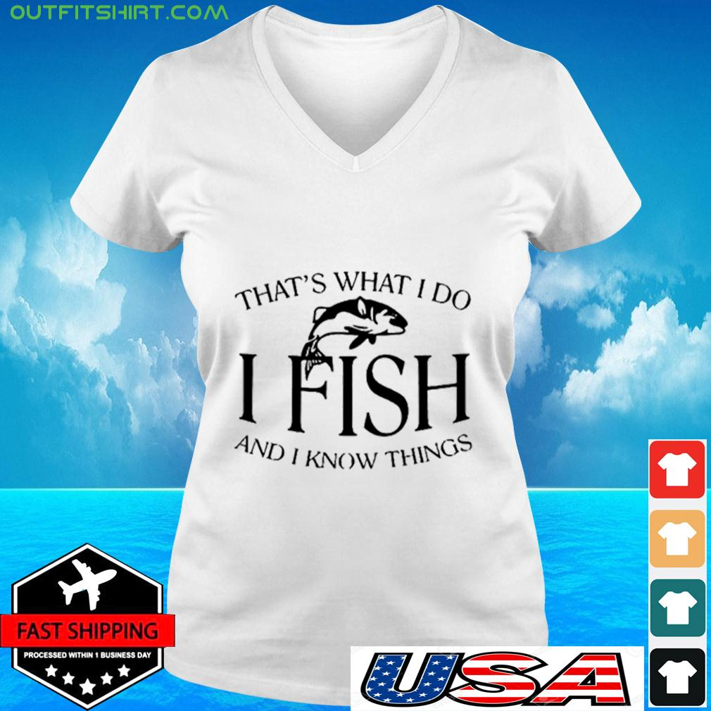 That's What I Do I fish and I know things v-neck t-shirt