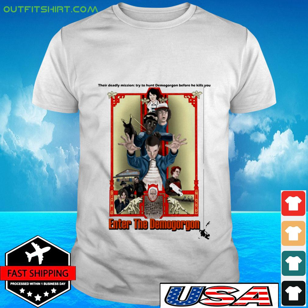 Their deadly mission try to hunt Demogorgon before he kills you Enter The Demogorgon t-shirt