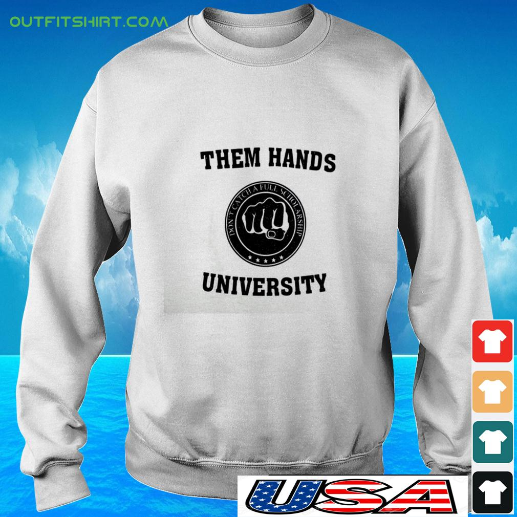 Them hands University don't catch a full scholarship sweater