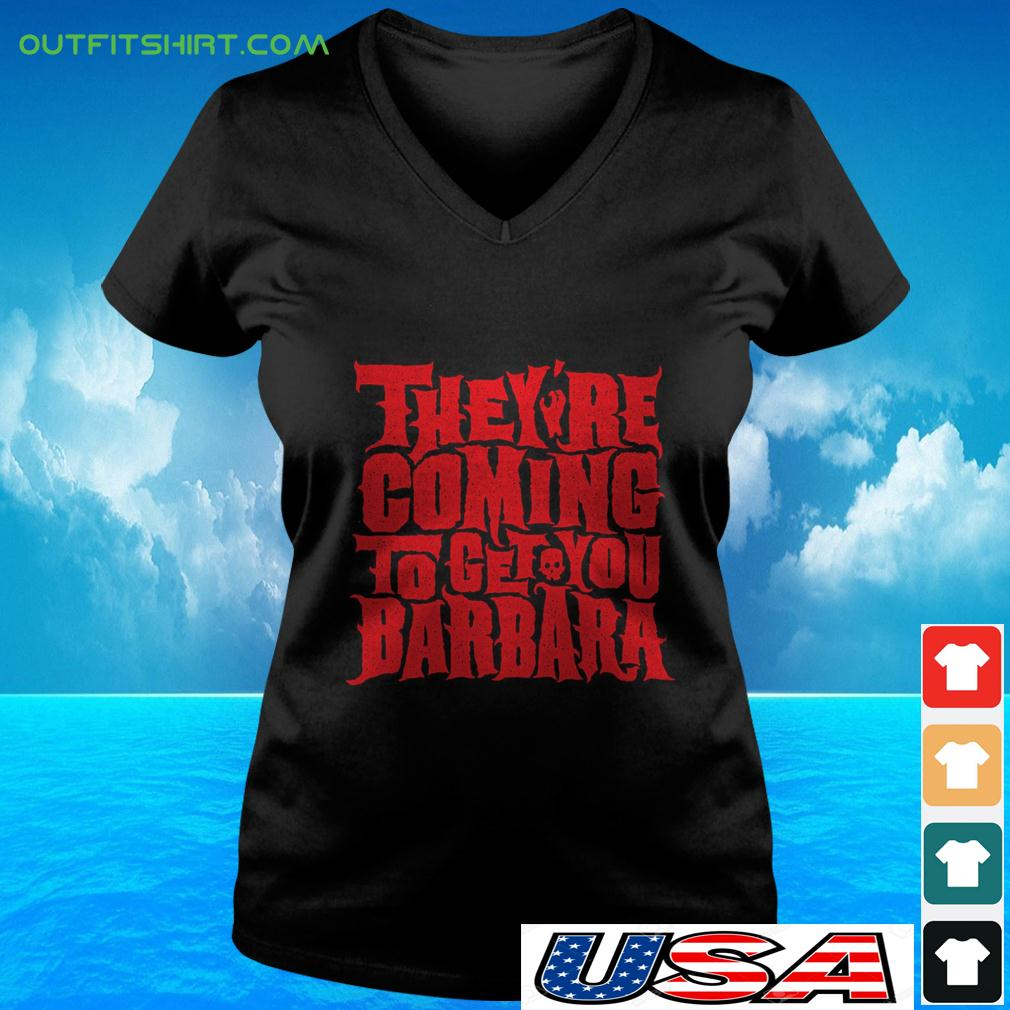 They're coming to get you Barbara v-neck t-shirt