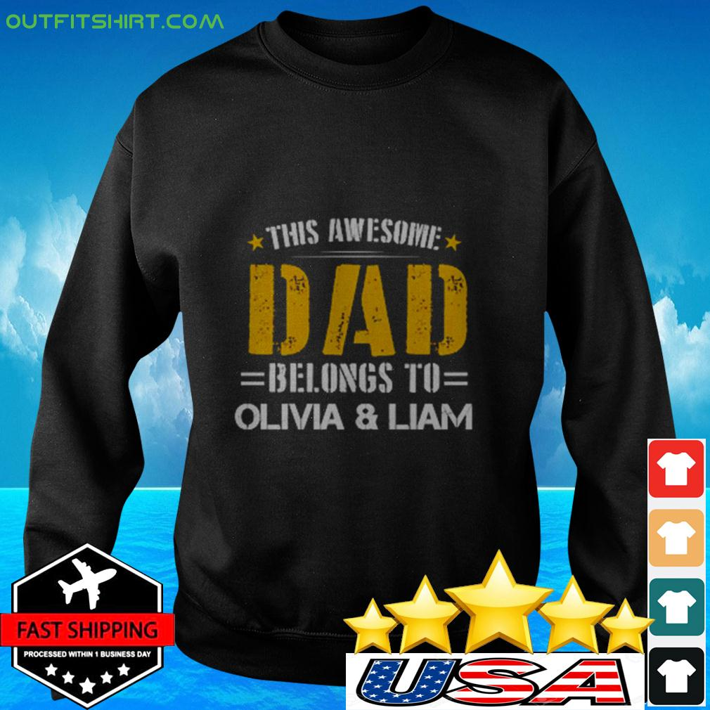 This awesome dad belongs to olivia & liam sweater