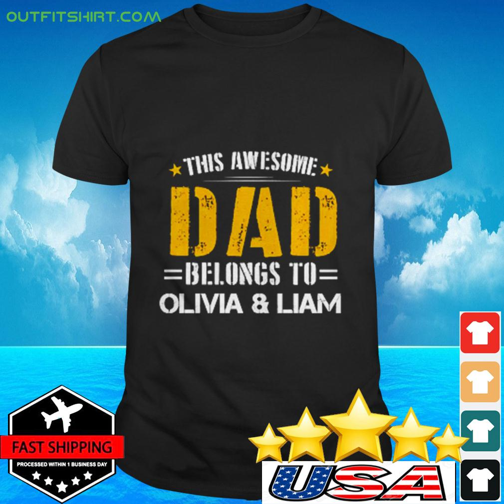 This awesome dad belongs to olivia & liam t-shirt