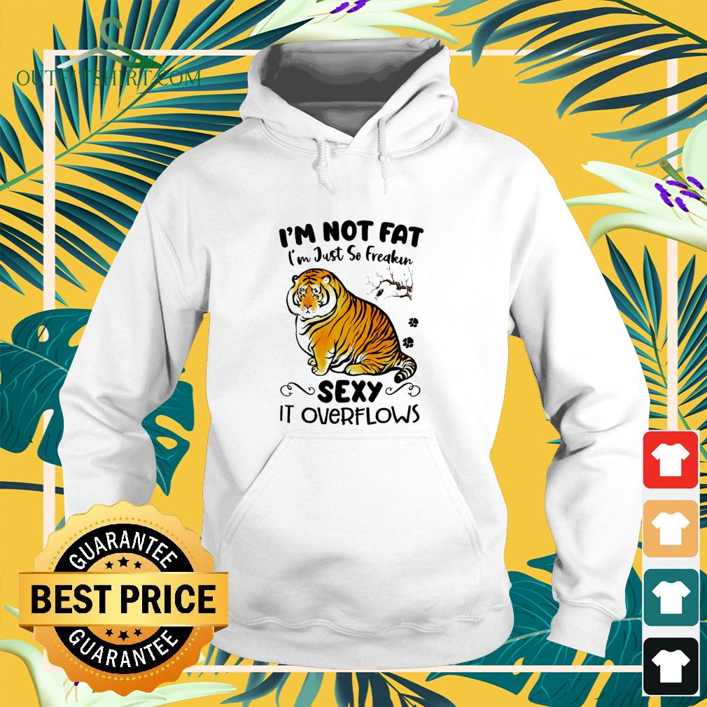 Tiger I'm not fat I'm just so freakin sexy it overflows hoodie