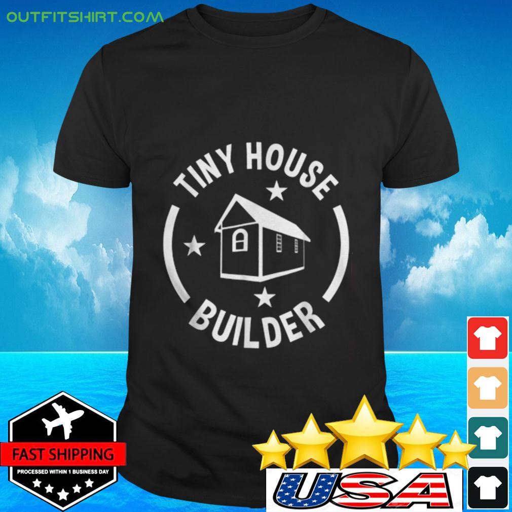Tiny House Builder t-shirt