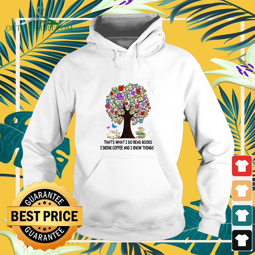 Tree book that's what I do read books I drink coffee and I know things hoodie