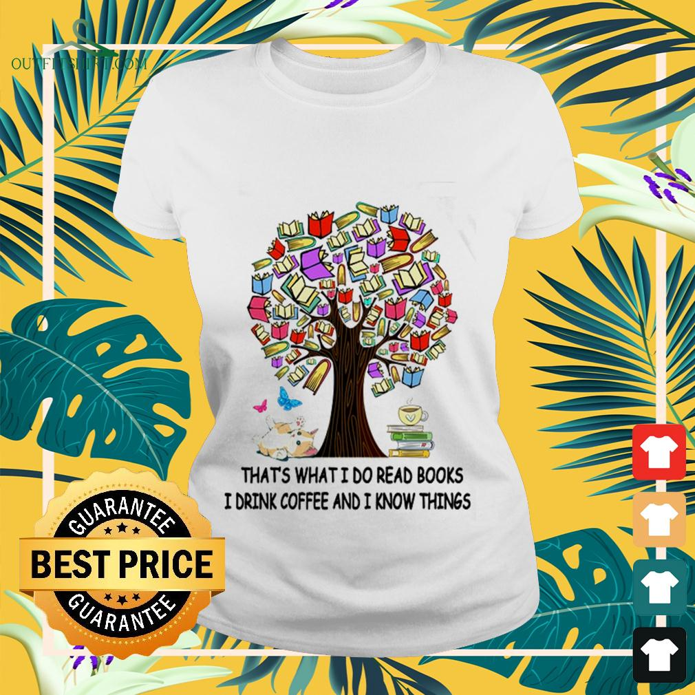 Tree book that's what I do read books I drink coffee and I know things ladies-tee
