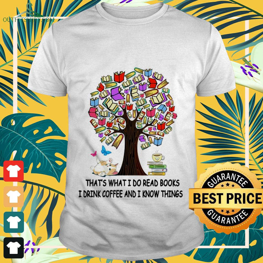 Tree book that's what I do read books I drink coffee and I know things t-shirt
