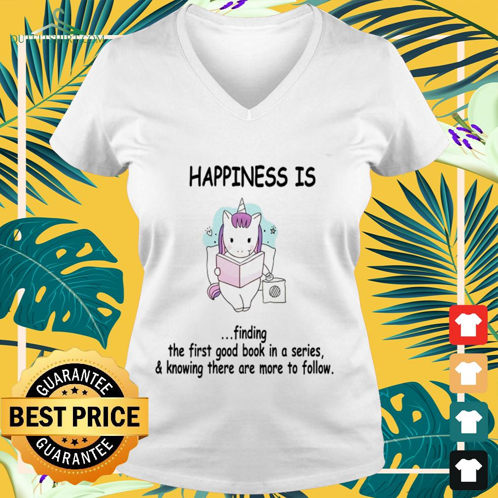 Unicorn happiness is finding the first good book in a series and knowing there are more to follow v-neck t-shirt