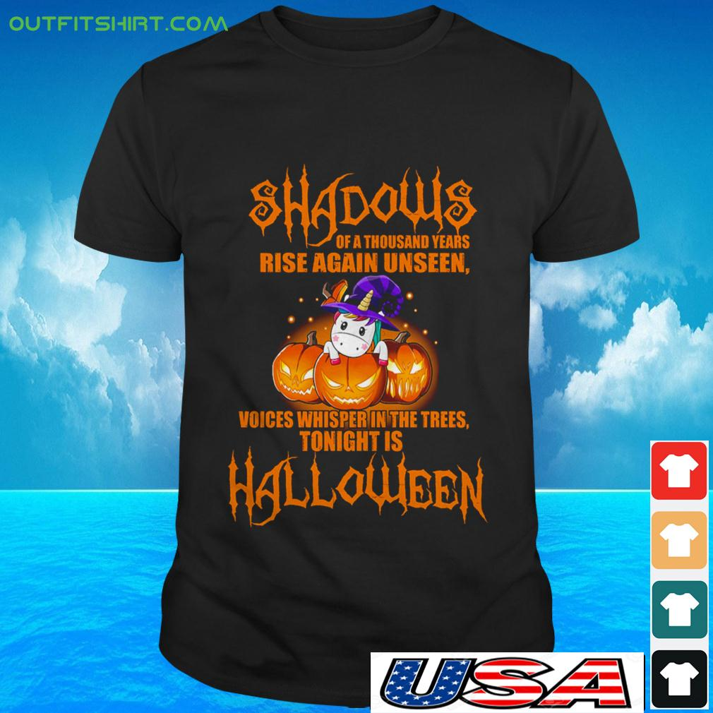 Unicorn shadows of a thousand years rise again unseen voices whisper in the trees tonight is Halloween t-shirt