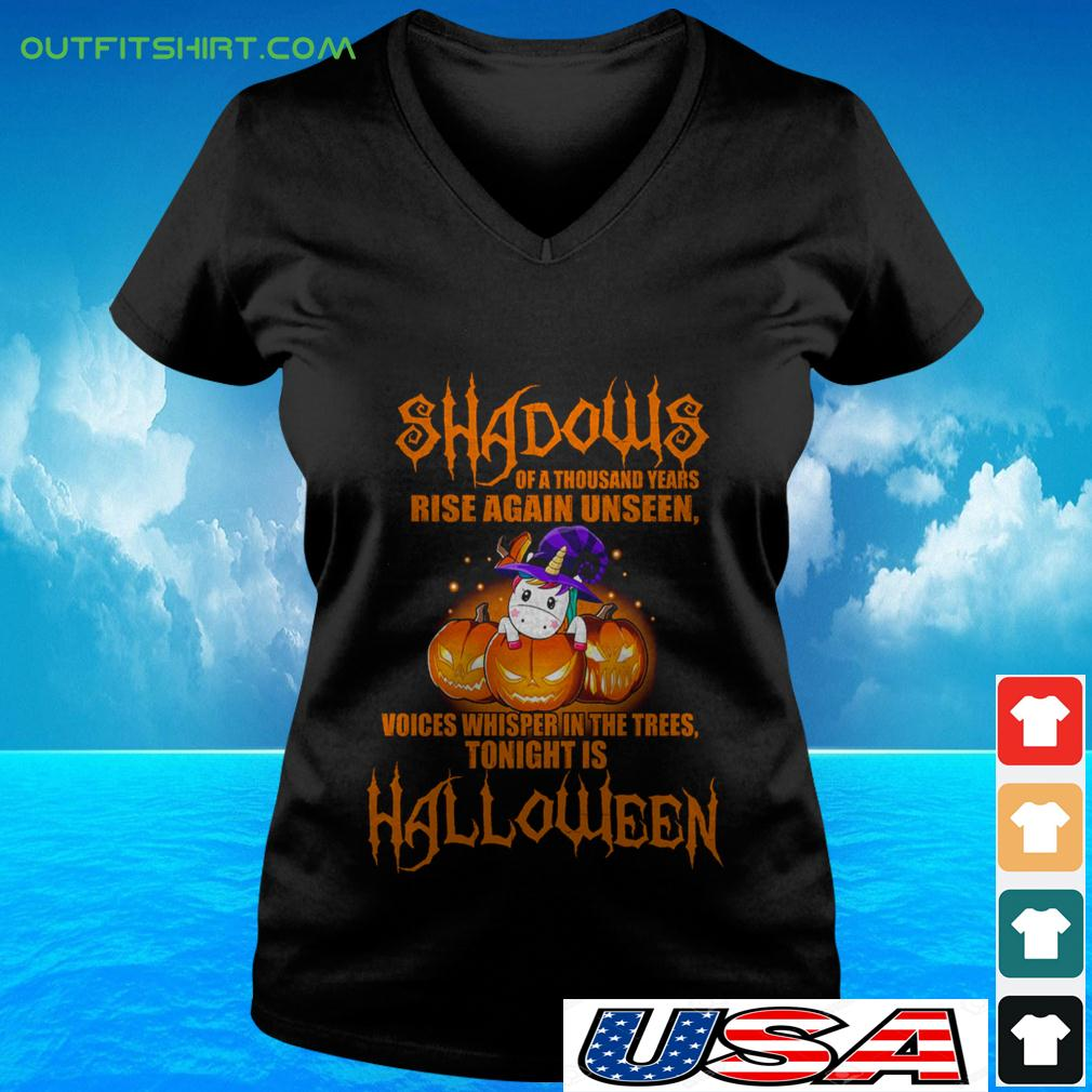 Unicorn shadows of a thousand years rise again unseen voices whisper in the trees tonight is Halloween v-neck t-shirt