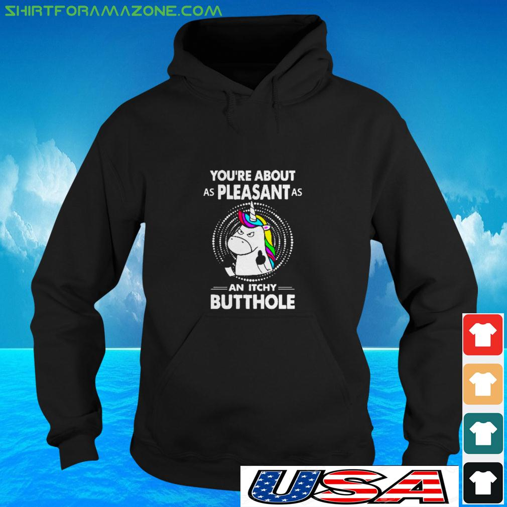 Unicorn You're about as pleasant as an itchy butthole hoodie