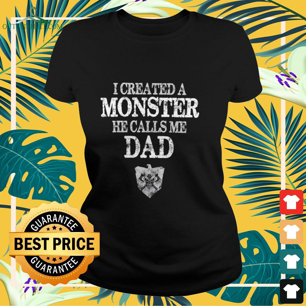 Viking I created a monster he calls me dad ladies-tee