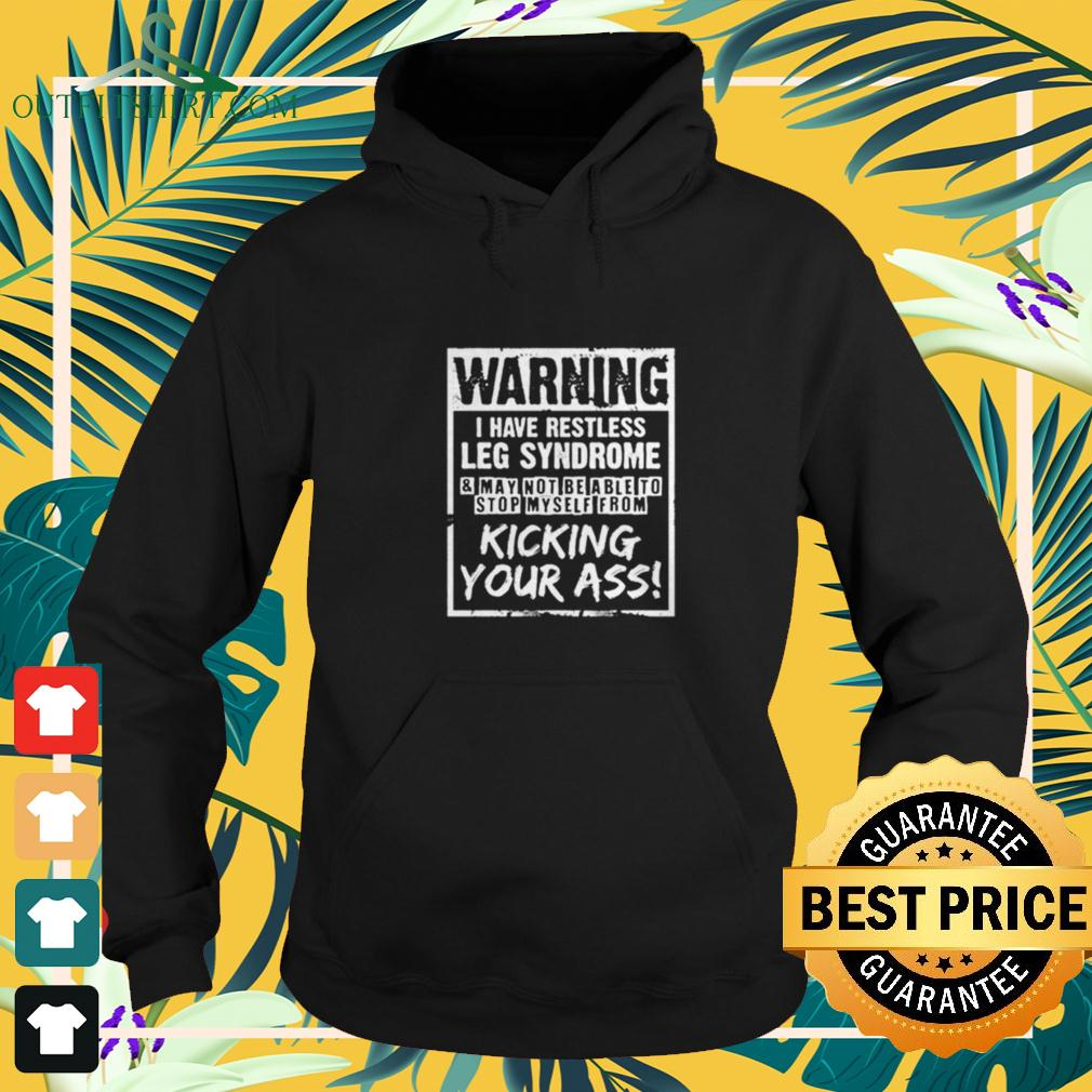 Warning I have restless leg syndrome and may not be able to stop myself from kicking your ass hoodie