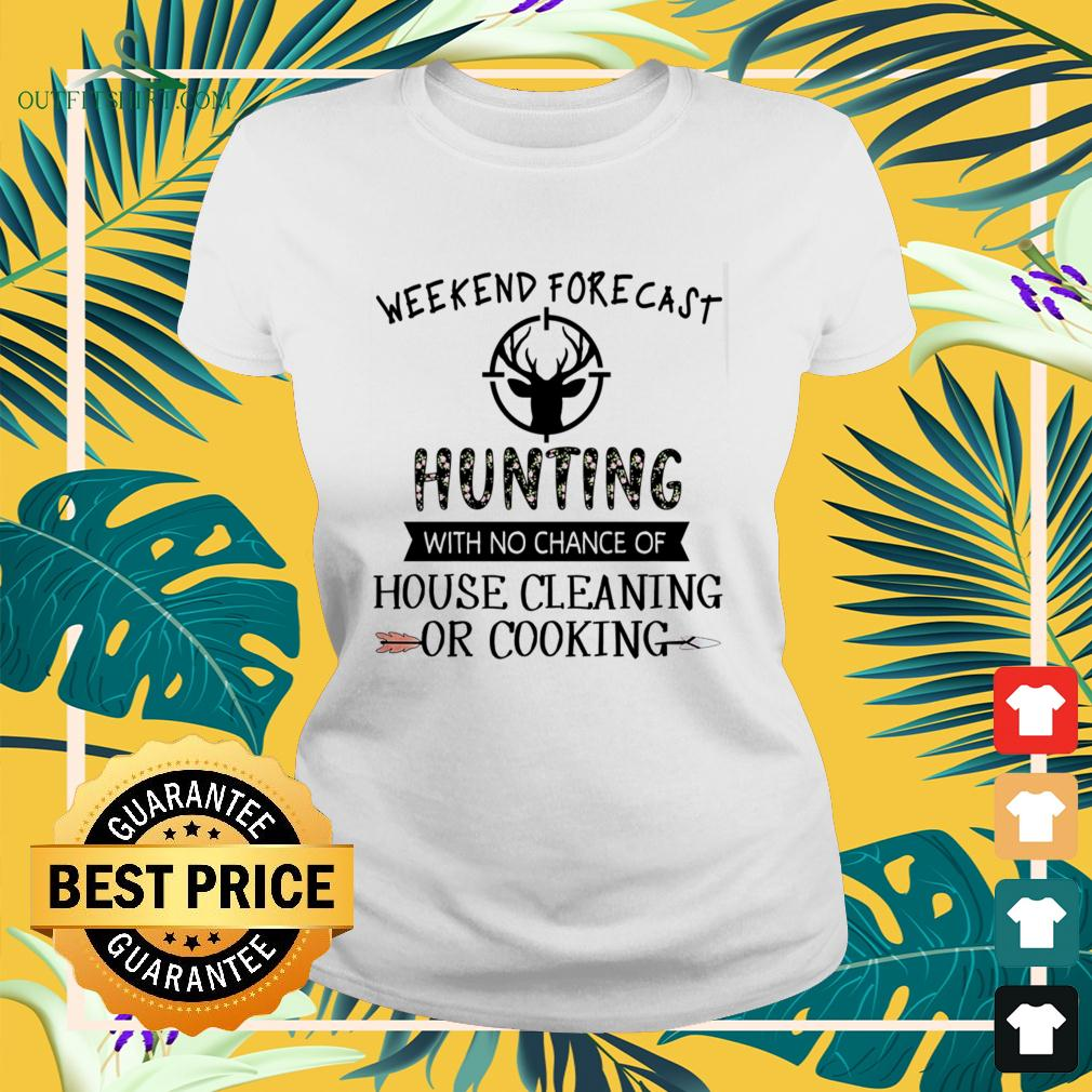 Weekend forecast hunting with no chance of house cleaning or cooking ladies-tee