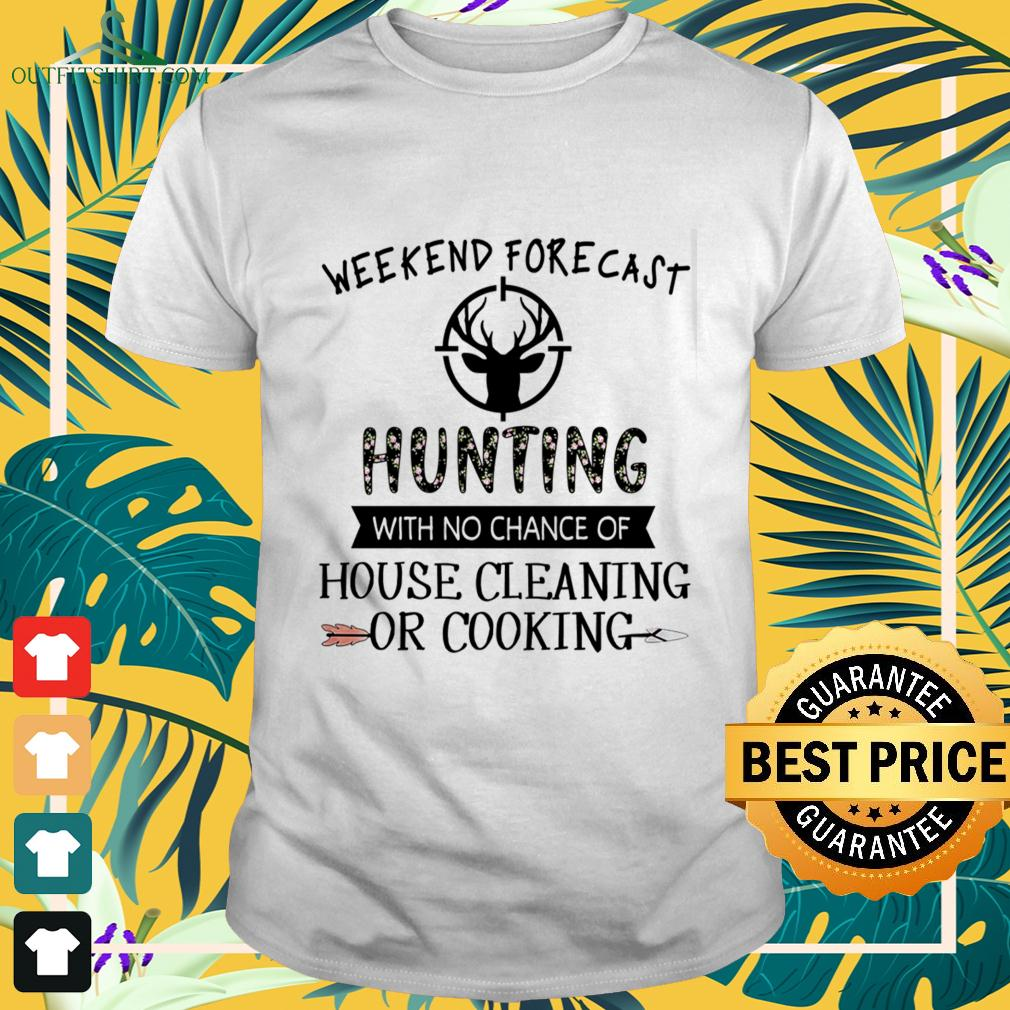 Weekend forecast hunting with no chance of house cleaning or cooking t-shirt