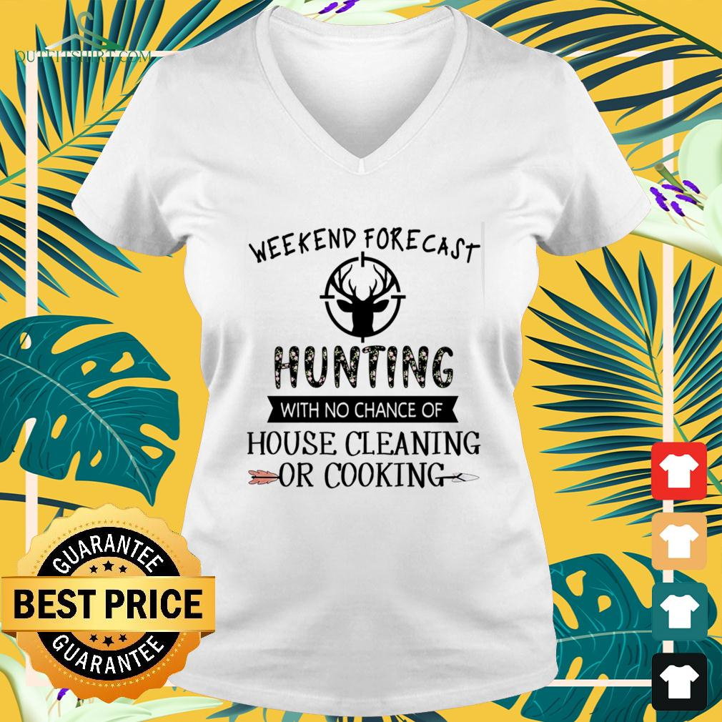 Weekend forecast hunting with no chance of house cleaning or cooking v-neck t-shirt