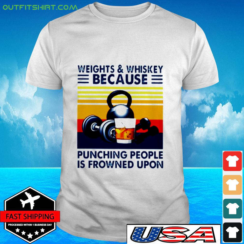 Weights and whiskey because punching people is frowned upon t-shirt