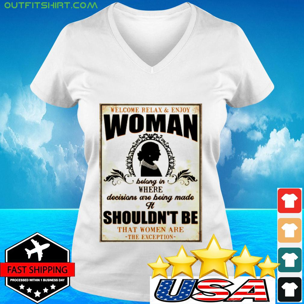 Welcome relax ' enjoy woman bolong in where decisions are being made it shouldn't be v-neck t-shirt