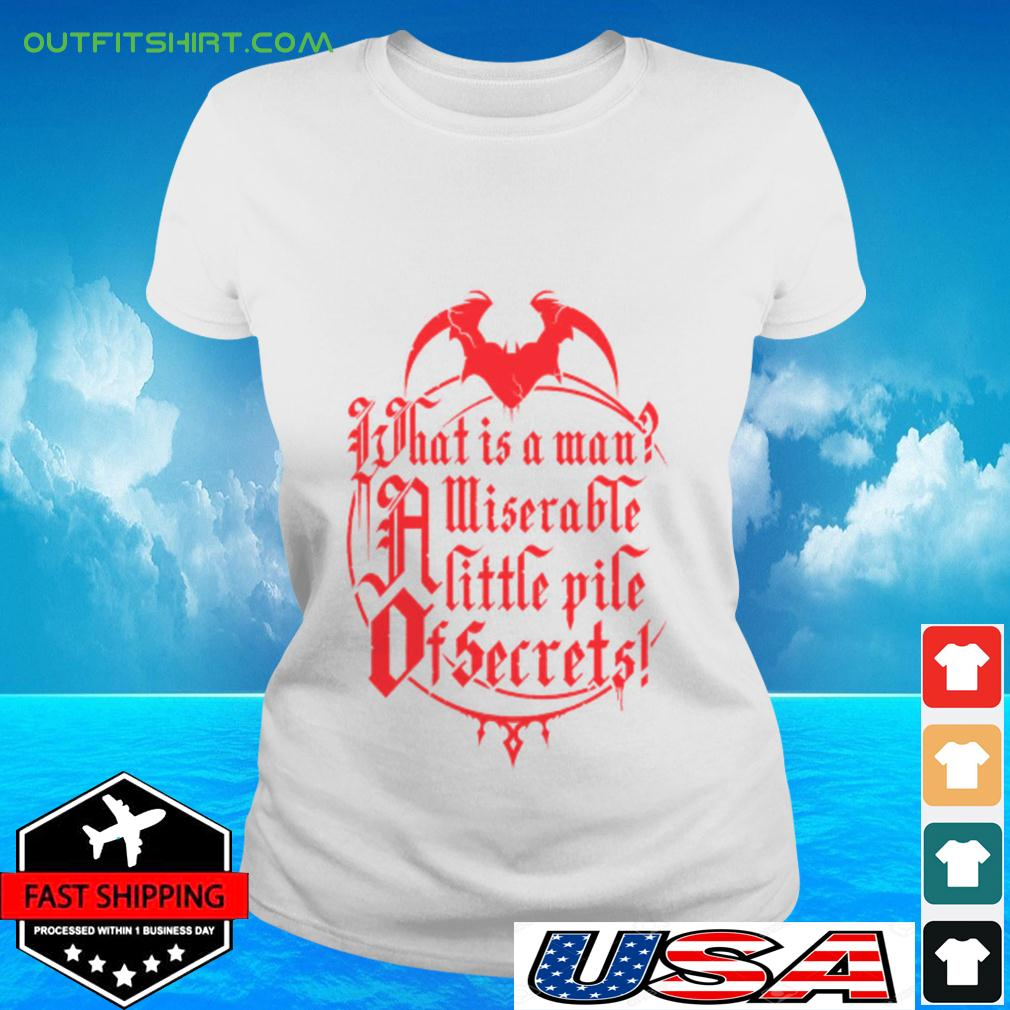 What is a man miserable a little pile of secrets ladies-tee