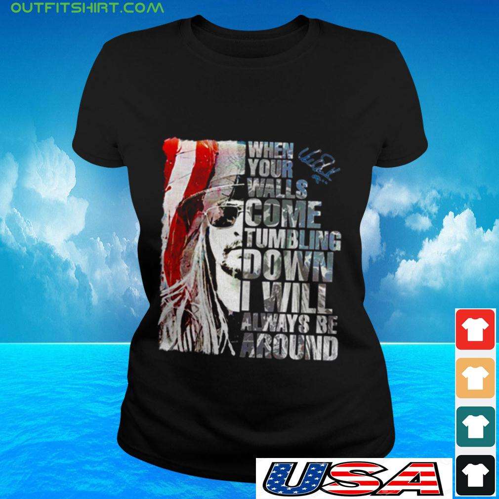 When your walls come tumbling down I will always be around signature ladies-tee