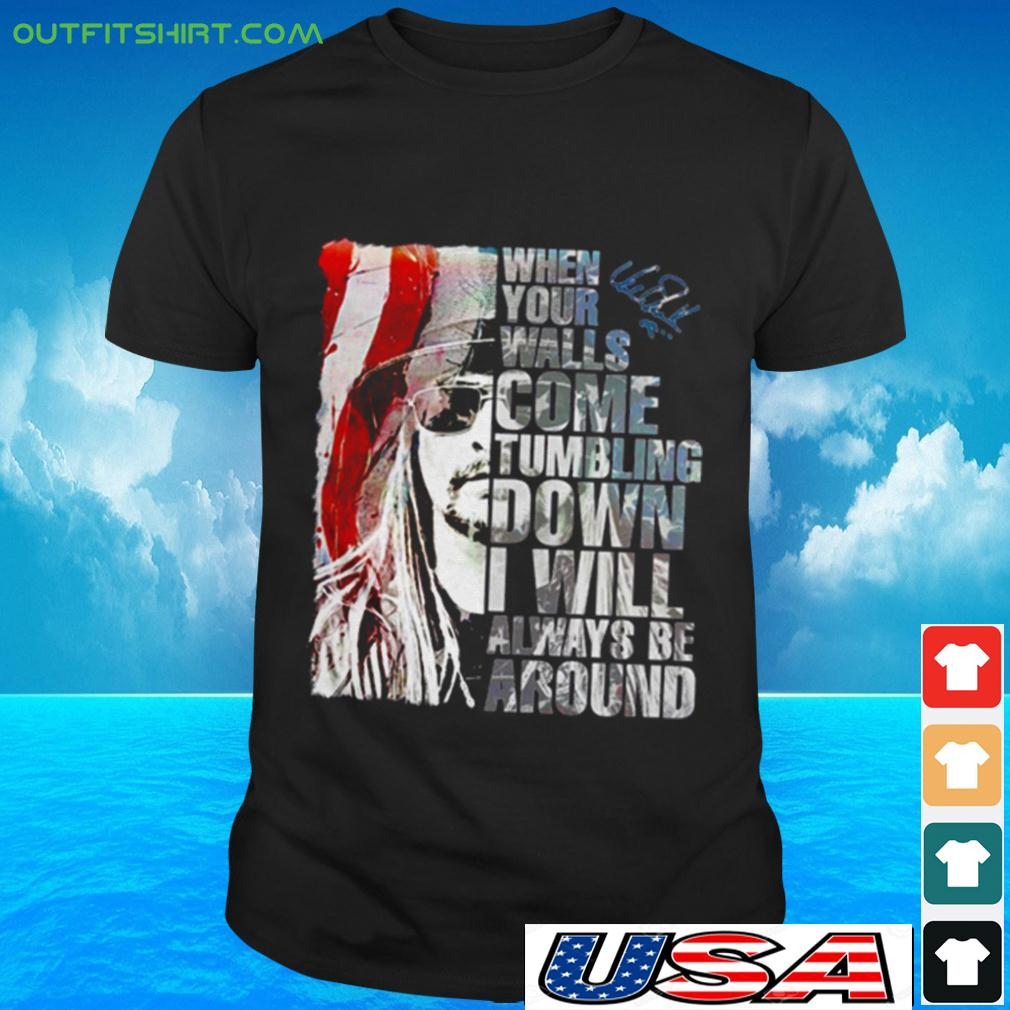 When your walls come tumbling down I will always be around signature t-shirt