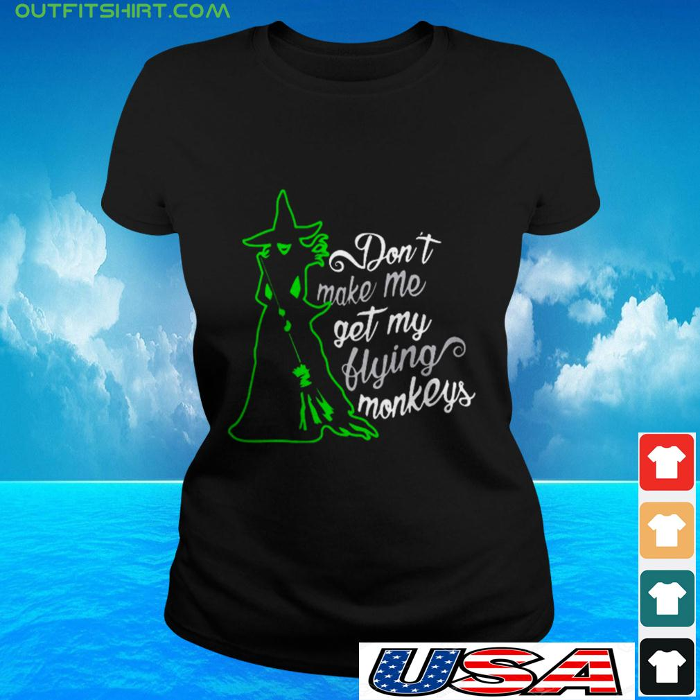 Witch don't make me get my flying monkeys ladies-tee