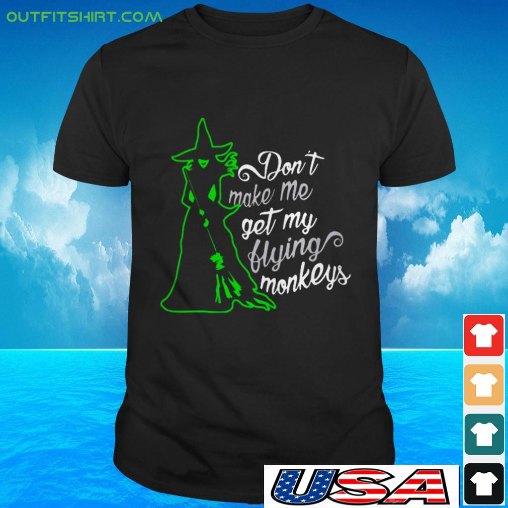 Witch don't make me get my flying monkeys t-shirt