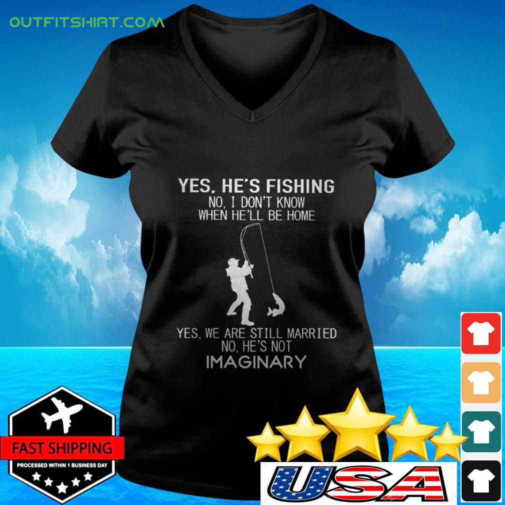 Yes he's fishing no I don't know when he'll be home yes we are still married v-neck t-shirt