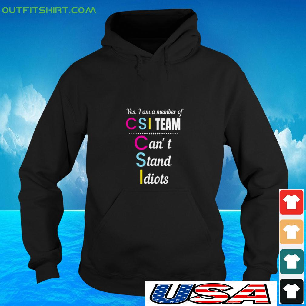 Yes I am a member of CSI team can't stand Idiots hoodie
