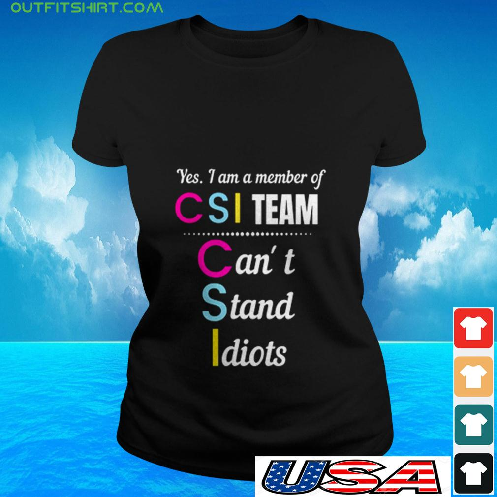Yes I am a member of CSI team can't stand Idiots ladies-tee